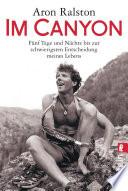 Im Canyon  : Fünf Tage und Nächte bis zur schwierigsten Entscheidung meines Lebens