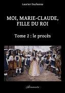 Moi, Marie-Claude, Fille du Roi, Tome 2 : le procès