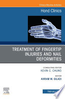 Treatment of fingertip injuries and nail deformities  An Issue of Hand Clinics  E Book