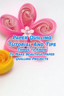 Paper Quilling Tutorial And Tips