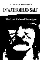 Pdf In Watermelon Salt -- The Lost Richard Brautigan