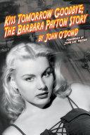 Kiss Tomorrow Goodbye  The Barbara Payton Story