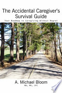 The Accidental Caregiver's Survival Guide