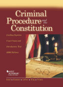Criminal Procedure and the Constitution, Leading Supreme Court Cases and Introductory Text