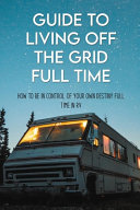 Guide To Living Off The Grid Full Time