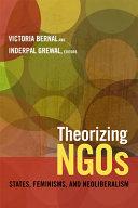 Theorizing NGOs: States, Feminisms, and Neoliberalism