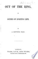 Out of the Ring, or, Scenes of Sporting Life. By a Betting Man