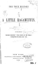 The True History of a Little Ragamuffin. [By J. G.]