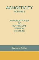 Agnosticity Volume 2  an Agnostic View of Bothersome Mormon Doctrine Book PDF