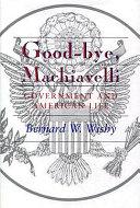 Good-bye, Machiavelli