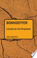 Bonhoeffer  A Guide for the Perplexed
