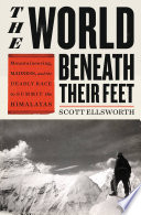 """The World Beneath Their Feet: Mountaineering, Madness, and the Deadly Race to Summit the Himalayas"" by Scott Ellsworth"