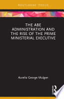 The Abe Administration and the Rise of the Prime Ministerial Executive