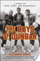 """The Boys of Dunbar: A Story of Love, Hope, and Basketball"" by Alejandro Danois"