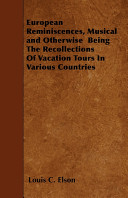 European Reminiscences  Musical and Otherwise Being the Recollections of Vacation Tours in Various Countries