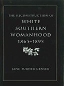 The Reconstruction of White Southern Womanhood  1865   1895