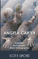Angela Carter  Surrealist  Psychologist  Moral Pornographer