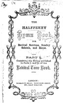 The Halfpenny Hymn Book for Revival Services  Sunday Schools  and Home  Etc