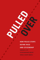Pulled Over: How Police Stops Define Race and Citizenship - Seite 254