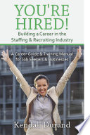 You re Hired  Building a Career in the Staffing and Recruiting Industry Book