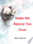 Make Me Rejoice Too Soon