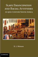 Slave Emancipation and Racial Attitudes in Nineteenth Century South Africa
