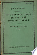 The English Town in the Last Hundred Years
