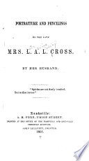 Portraiture and pencilings of the late Mrs. L.A.L. Cross