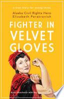 link to Fighter in velvet gloves : Alaska civil rights hero Elizabeth Peratrovich in the TCC library catalog