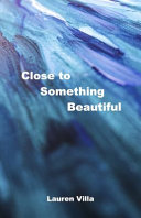 Close to Something Beautiful Book