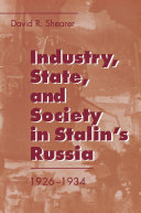 Industry  State  and Society in Stalin s Russia  1926   1934