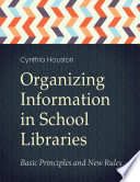 Organizing Information In School Libraries Basic Principles And New Rules