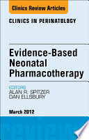 Evidence Based Neonatal Pharmacotherapy An Issue Of Clinics In Perinatology E Book Book PDF