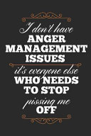 I Don T Have Anger Management Issues It S Everyone Else Who Needs To Stop Pissing Me Off