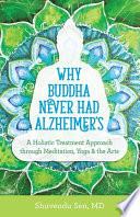 Why Buddha Never Had Alzheimer s