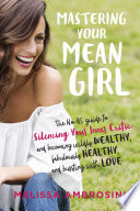 """""""Mastering Your Mean Girl: The No-BS Guide to Silencing Your Inner Critic and Becoming Wildly Wealthy, Fabulously Healthy, and Bursting with Love"""" by Melissa Ambrosini"""