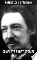 Robert Louis Stevenson Complete Short Stories In One Volume