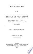 Flying Sketches of the Battle of Waterloo  Brussels  Holland  Etc   in June  1815