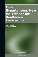 Portal Hypertension: New Insights for the Healthcare Professional: 2012 Edition
