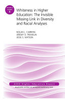 Whiteness in Higher Education  The Invisible Missing Link in Diversity and Racial Analyses  ASHE Higher Education Report  Volume 42  Number 6