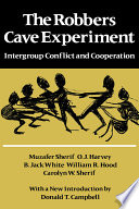 """""""The Robbers Cave Experiment: Intergroup Conflict and Cooperation. [Orig. Pub. as Intergroup Conflict and Group Relations]"""" by Muzafer Sherif, O. J. Harvey, William R. Hood, Carolyn W. Sherif, Jack White"""