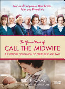 The Life and Times of Call the Midwife: The Official Companion to Series One and Two