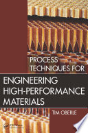 Process Techniques for Engineering High-Performance Materials