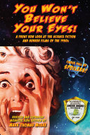 You Won t Believe Your Eyes  A Front Row Look at the Science Fiction and Horror Films of the 1950s