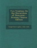 Two Treatises on the Hierarchies of Dionysius - Primary Source Edition