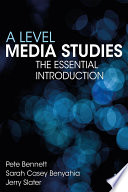 """""""A Level Media Studies: The Essential Introduction"""" by Pete Bennett, Sarah Casey Benyahia, Jerry Slater"""