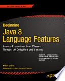 """Beginning Java 8 Language Features: Lambda Expressions, Inner Classes, Threads, I/O, Collections, and Streams"" by Kishori Sharan"