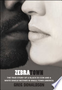 """Zebratown: The True Story of a Black Ex-Con and a White Single Mother in Small-Town America"" by Greg Donaldson"