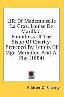 Life Of Mademoiselle La Gras  Louise De Marillac