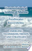 Ecotoxicological Testing of Marine and Freshwater Ecosystems